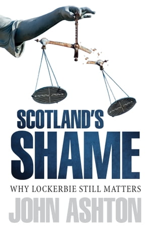 Scotland's Shame Why Lockerbie Matters