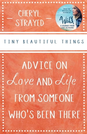 Tiny Beautiful Things Advice on Love and Life from Someone Who's Been There