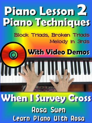 Piano Lessons #2 - Piano Techniques - Block Triads,  Broken Triads,  Melody in 3rds - With Video Demos to When I Survey the Wondrous Cross Learn Piano W