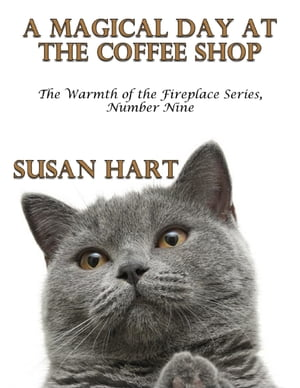 A Magical Day At the Coffee Shop – the Warmth of the Fireplace Series, Number Nine