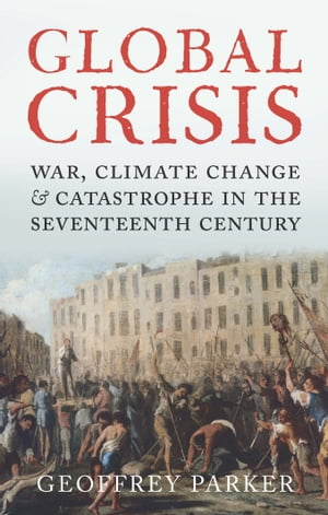 Global Crisis War,  Climate and Catastrophe in the Seventeenth Century