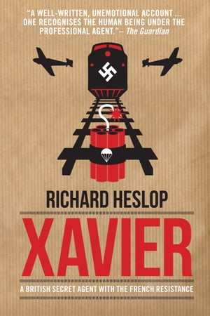 Xavier A British Secret Agent with the French Resistance