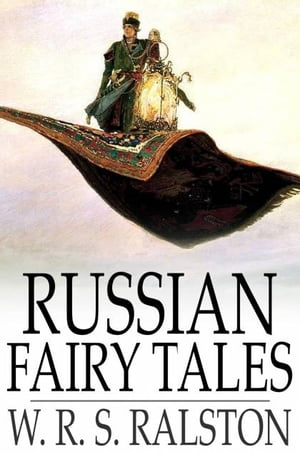 Russian Fairy Tales A Choice Collection of Muscovite Folklore
