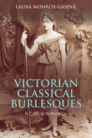 Victorian Classical Burlesques A Critical Anthology