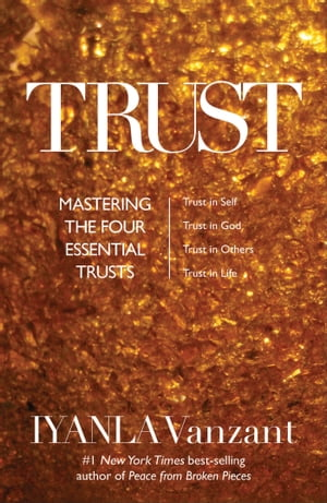 Trust Mastering the Four Essential Trusts: Trust in Self,  Trust in God,  Trust in Others,  Trust in Life