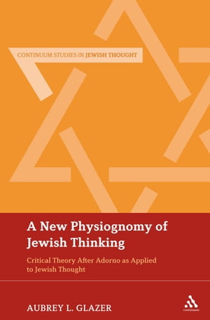 A New Physiognomy of Jewish Thinking Critical Theory After Adorno as Applied to Jewish Thought