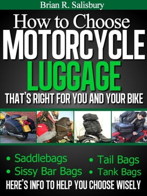 How to Choose Motorcycle Luggage That's Right for You and Your Bike -- Saddlebags,  Sissy Bar Bags,  Tail Bags,  Tank Bags Motorcycles,  Motorcycling and