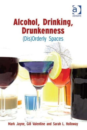 Alcohol,  Drinking,  Drunkenness (Dis)Orderly Spaces