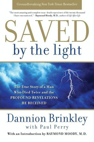 Saved by the Light The True Story of a Man Who Died Twice and the Profound Revelations He Received