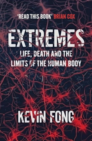 Extremes Life,  Death and the Limits of the Human Body