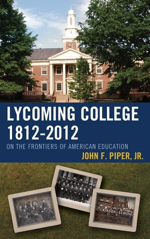 Lycoming College,  1812?2012 On the Frontiers of American Education