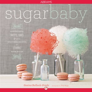 Sugar Baby Confections,  Candies,  Cakes & Other Delicious Recipes for Cooking with Sugar