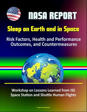 NASA Report: Sleep on Earth and in Space: Risk Factors,  Health and Performance Outcomes,  and Countermeasures - Workshop on Lessons Learned from ISS Sp