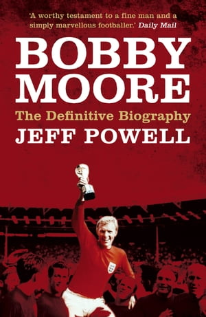 Bobby Moore The Definitive Biography