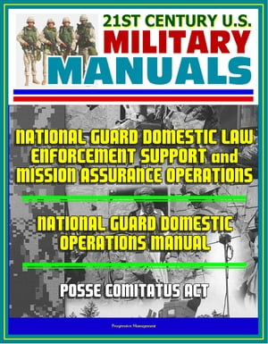 21st Century U.S. Military Manuals: National Guard Domestic Law Enforcement Support and Mission Assurance Operations,  National Guard Domestic Operatio
