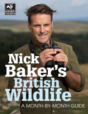 Nick Baker's British Wildlife A Month-by-Month Guide