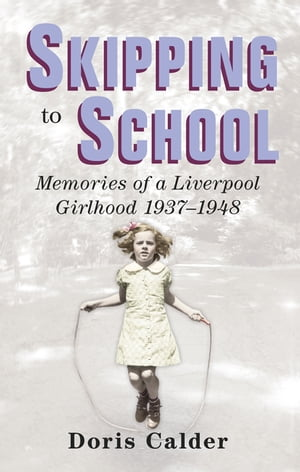 Skipping to School Memoirs of a Liverpool Girlhood,  1937-1948