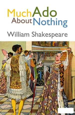 an analysis of much ado about nothing a comedy by william shakespeare