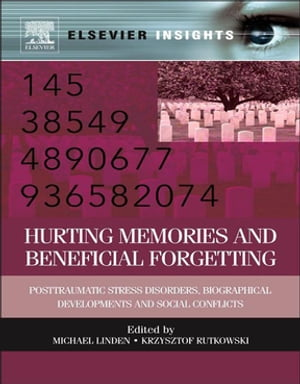 Hurting Memories and Beneficial Forgetting Posttraumatic Stress Disorders,  Biographical Developments,  and Social Conflicts