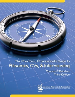 The Pharmacy Professionals' Guide to R�sum�s,  CVs and Interviews