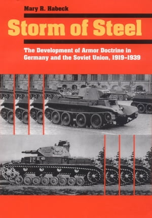 Storm of Steel The Development of Armor Doctrine in Germany and the Soviet Union,  1919?1939