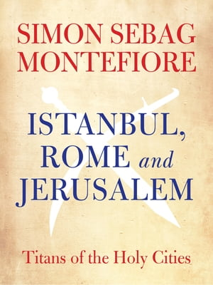 Istanbul,  Rome and Jerusalem Titans of the Holy Cities