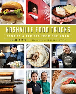 Nashville Food Trucks Stories & Recipes from the Road