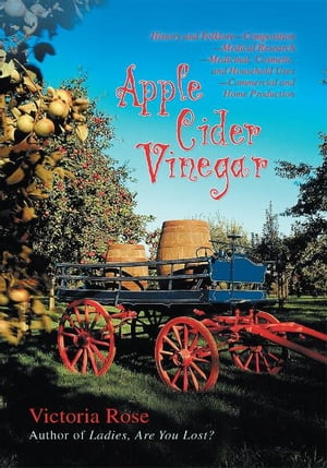 Apple Cider Vinegar History and Folklore�Composition�Medical Research�Medicinal,  Cosmetic,  and Household Uses�Commercial and Home Production