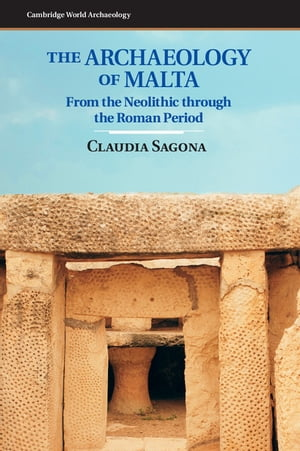 The Archaeology of Malta From the Neolithic through the Roman Period