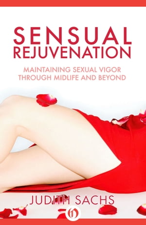 Sensual Rejuvenation Maintaining Sexual Vigor Through Midlife and Beyond