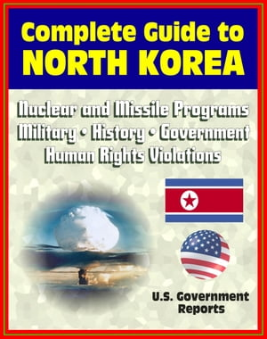 2012 Complete Guide to North Korea (DRPK): Authoritative Coverage of Nuclear and Missile Programs,  Kim Jong-il,  Kim Jong-un,  Confrontations with South