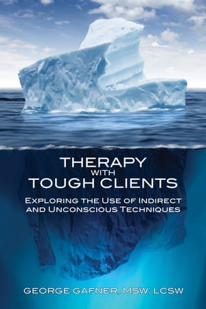 Therapy with Tough Clients Exploring the Use of Indirect and Unconscious Techniques