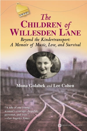 The Children of Willesden Lane Beyond the Kindertransport: A Memoir of Music,  Love,  and Survival
