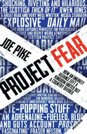 Project Fear How an Unlikely Alliance Left a Kingdom United but a Country Divided