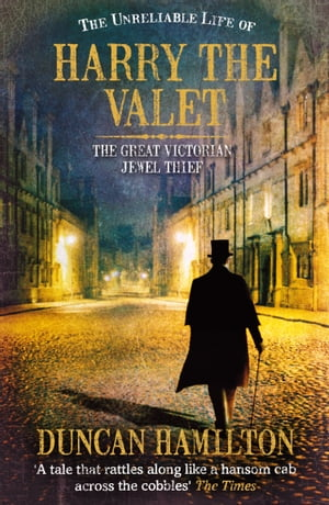 The Unreliable Life of Harry the Valet The Great Victorian Jewel Thief