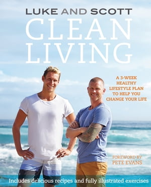 Clean Living A 3-week healthy lifestyle plan to help you change your life