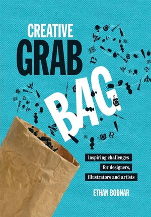 Creative Grab Bag: Inspiring Challenges for Artists, Illustrators and Designers