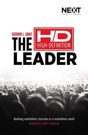 The High Definition Leader Building Multiethnic Churches in a Multiethnic World