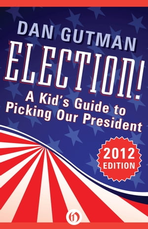Election! A Kid's Guide to Picking Our President (2012 Edition)