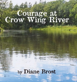Courage at Crow Wing River