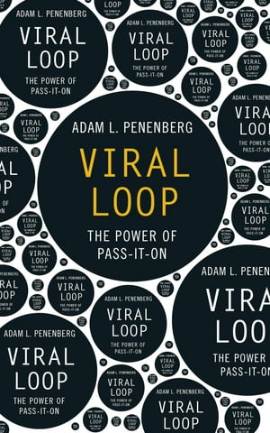 Viral Loop The Power of Pass-It-On