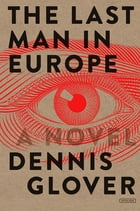 The Last Man in Europe: A Novel Cover Image