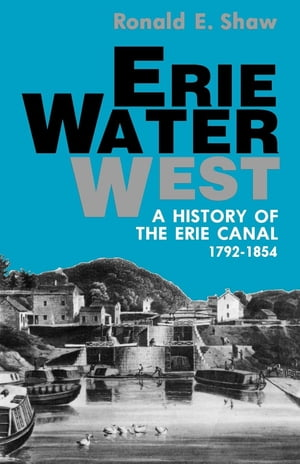 Erie Water West A History of the Erie Canal,  1792-1854
