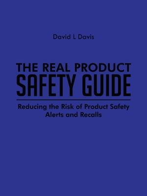 The Real Product Safety Guide Reducing the Risk of Product Safety Alerts and Recalls