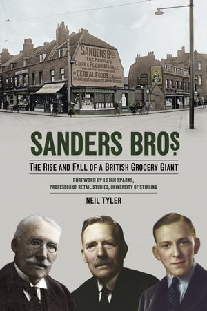Sanders Bros. The Rise and Fall of a British Grocery Giant