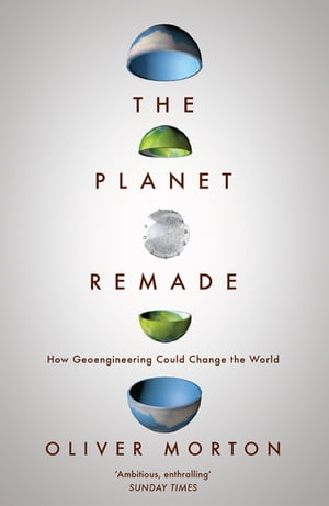 The Planet Remade The Challenge of Imagining Deliberate Climate Change