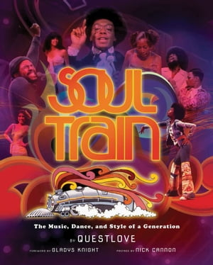 Soul Train The Music,  Dance,  and Style of a Generation