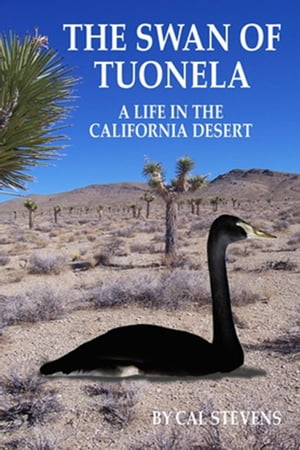 The Swan of Tuonela: A Life in the California Desert