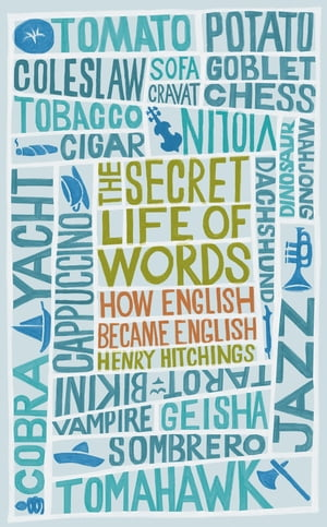 The Secret Life of Words How English Became English