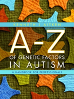 An A-Z of Genetic Factors in Autism A Handbook for Professionals
